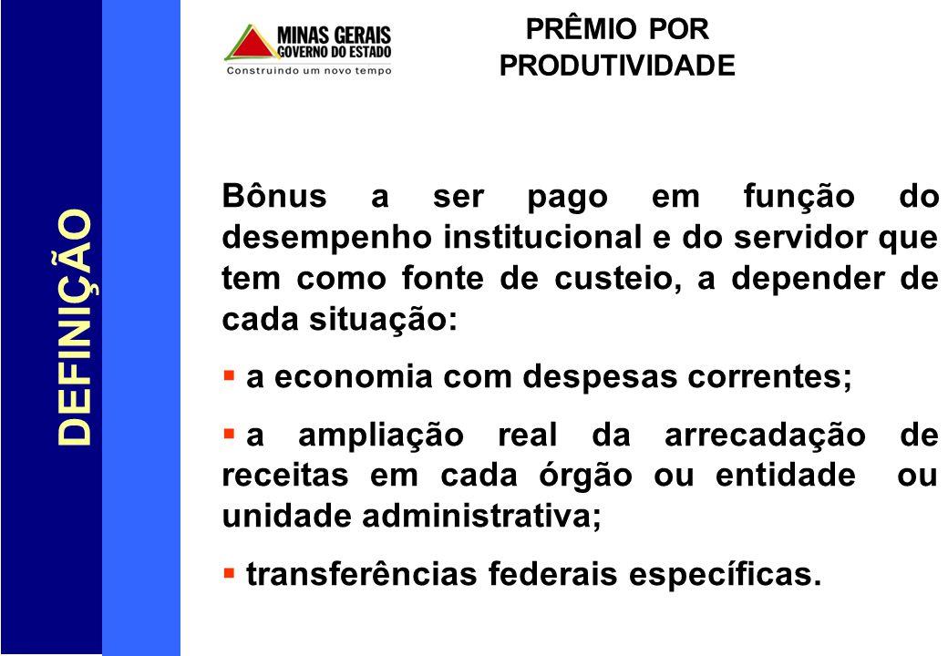 DEFINIÇÃO PRÊMIO POR PRODUTIVIDADE Bônus a ser pago em função do desempenho institucional e do servidor que tem como fonte de custeio, a depender de c