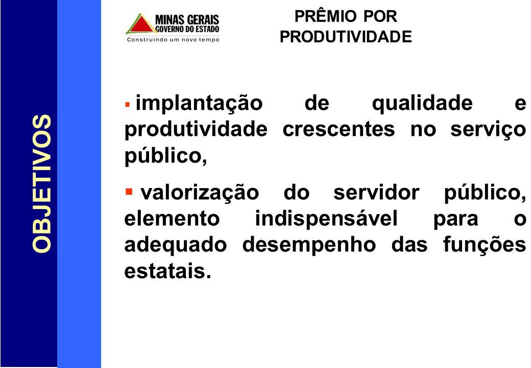 OBJETIVOS PRÊMIO POR PRODUTIVIDADE implantação de qualidade e produtividade crescentes no serviço público, valorização do servidor público, elemento i