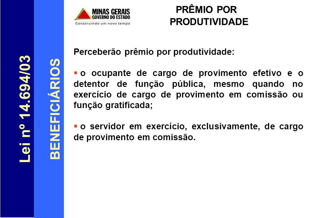 Lei nº 14.694/03 BENEFICIÁRIOS PRÊMIO POR PRODUTIVIDADE Perceberão prêmio por produtividade: o ocupante de cargo de provimento efetivo e o detentor de