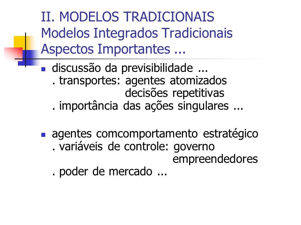 II. MODELOS TRADICIONAIS Modelos Integrados Tradicionais Aspectos Importantes... discussão da previsibilidade.... transportes: agentes atomizados deci