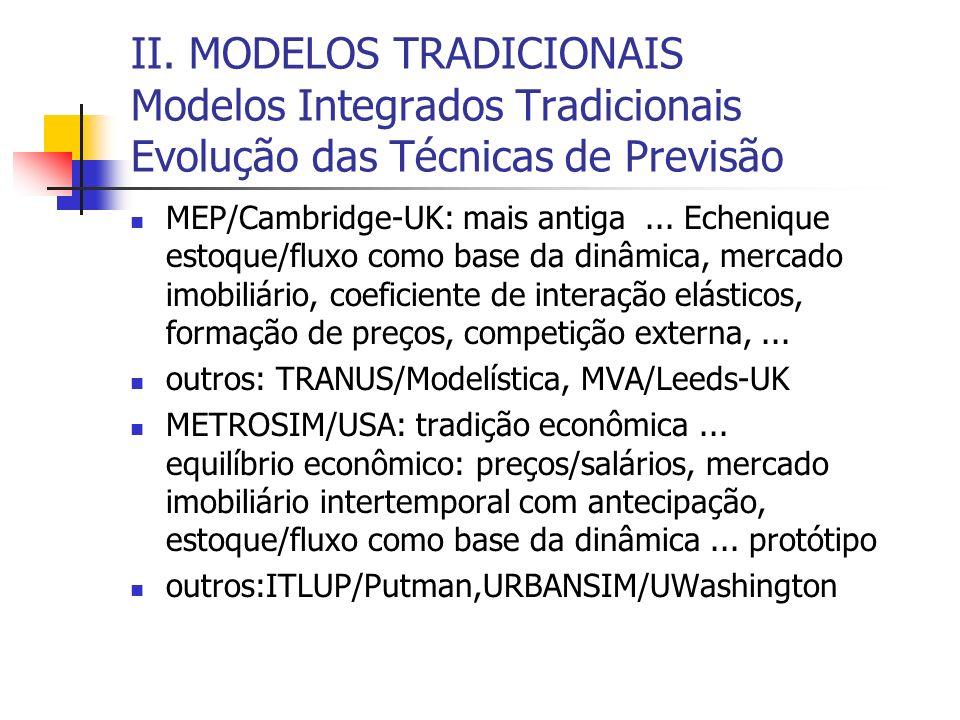 II. MODELOS TRADICIONAIS Modelos Integrados Tradicionais Evolução das Técnicas de Previsão MEP/Cambridge-UK: mais antiga... Echenique estoque/fluxo co