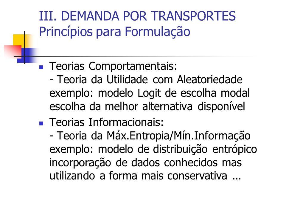 III. DEMANDA POR TRANSPORTES Princípios para Formulação Teorias Comportamentais: - Teoria da Utilidade com Aleatoriedade exemplo: modelo Logit de esco