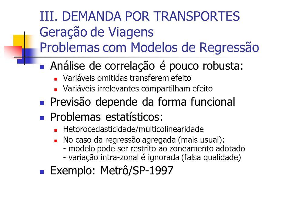 III. DEMANDA POR TRANSPORTES Geração de Viagens Problemas com Modelos de Regressão Análise de correlação é pouco robusta: Variáveis omitidas transfere