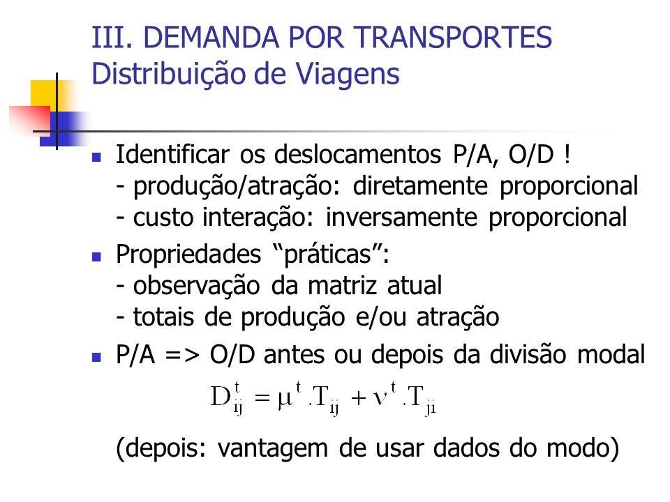 III. DEMANDA POR TRANSPORTES Distribuição de Viagens Identificar os deslocamentos P/A, O/D ! - produção/atração: diretamente proporcional - custo inte