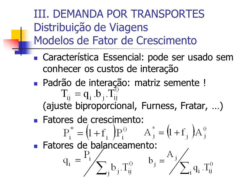 III. DEMANDA POR TRANSPORTES Distribuição de Viagens Modelos de Fator de Crescimento Característica Essencial: pode ser usado sem conhecer os custos d