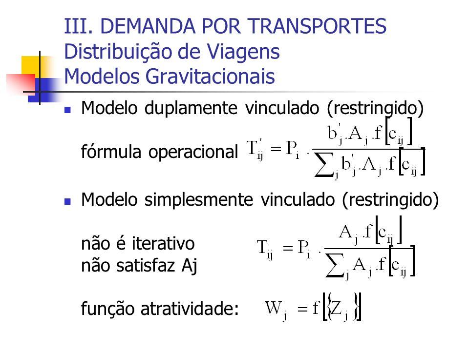 III. DEMANDA POR TRANSPORTES Distribuição de Viagens Modelos Gravitacionais Modelo duplamente vinculado (restringido) fórmula operacional Modelo simpl