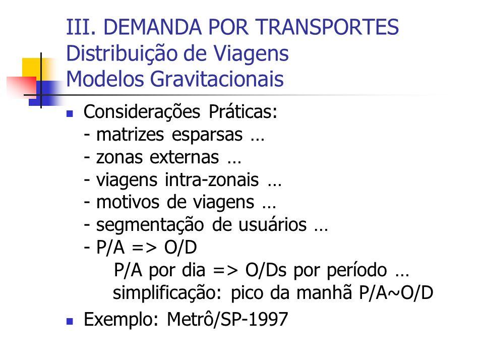 III. DEMANDA POR TRANSPORTES Distribuição de Viagens Modelos Gravitacionais Considerações Práticas: - matrizes esparsas … - zonas externas … - viagens