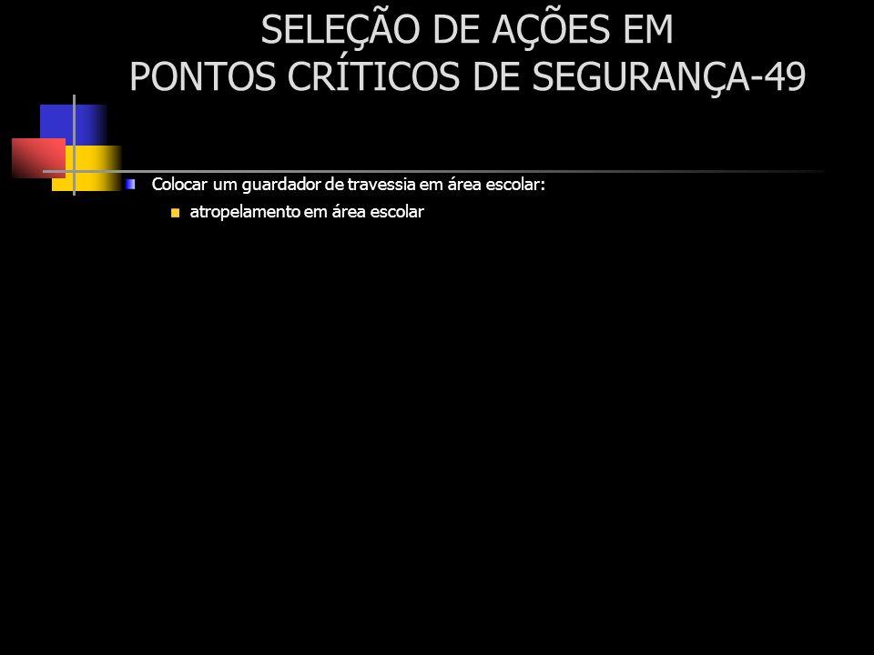 SELEÇÃO DE AÇÕES EM PONTOS CRÍTICOS DE SEGURANÇA-49 Colocar um guardador de travessia em área escolar: atropelamento em área escolar
