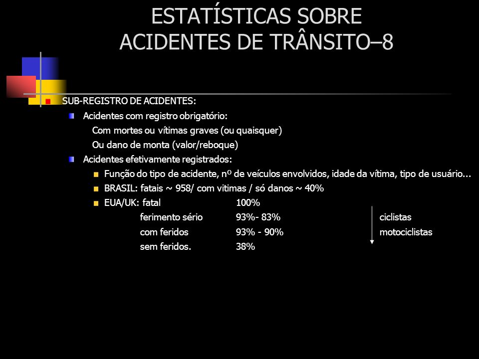ESTATÍSTICAS SOBRE ACIDENTES DE TRÂNSITO–8 SUB-REGISTRO DE ACIDENTES: Acidentes com registro obrigatório: Com mortes ou vítimas graves (ou quaisquer)