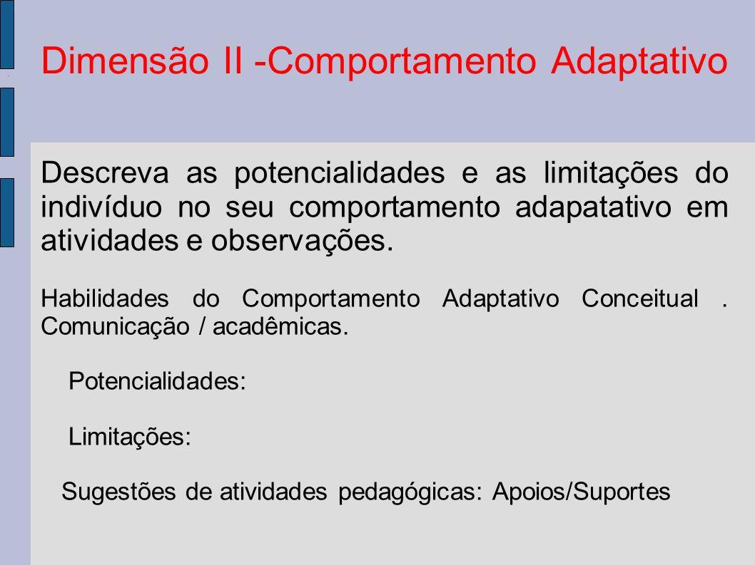 Dimensão II -Comportamento Adaptativo Descreva as potencialidades e as limitações do indivíduo no seu comportamento adapatativo em atividades e observ