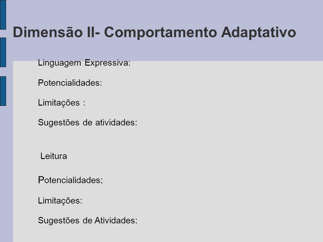 Dimensão II- Comportamento Adaptativo Linguagem Expressiva: Potencialidades: Limitações : Sugestões de atividades: Leitura P otencialidades; Limitaçõe