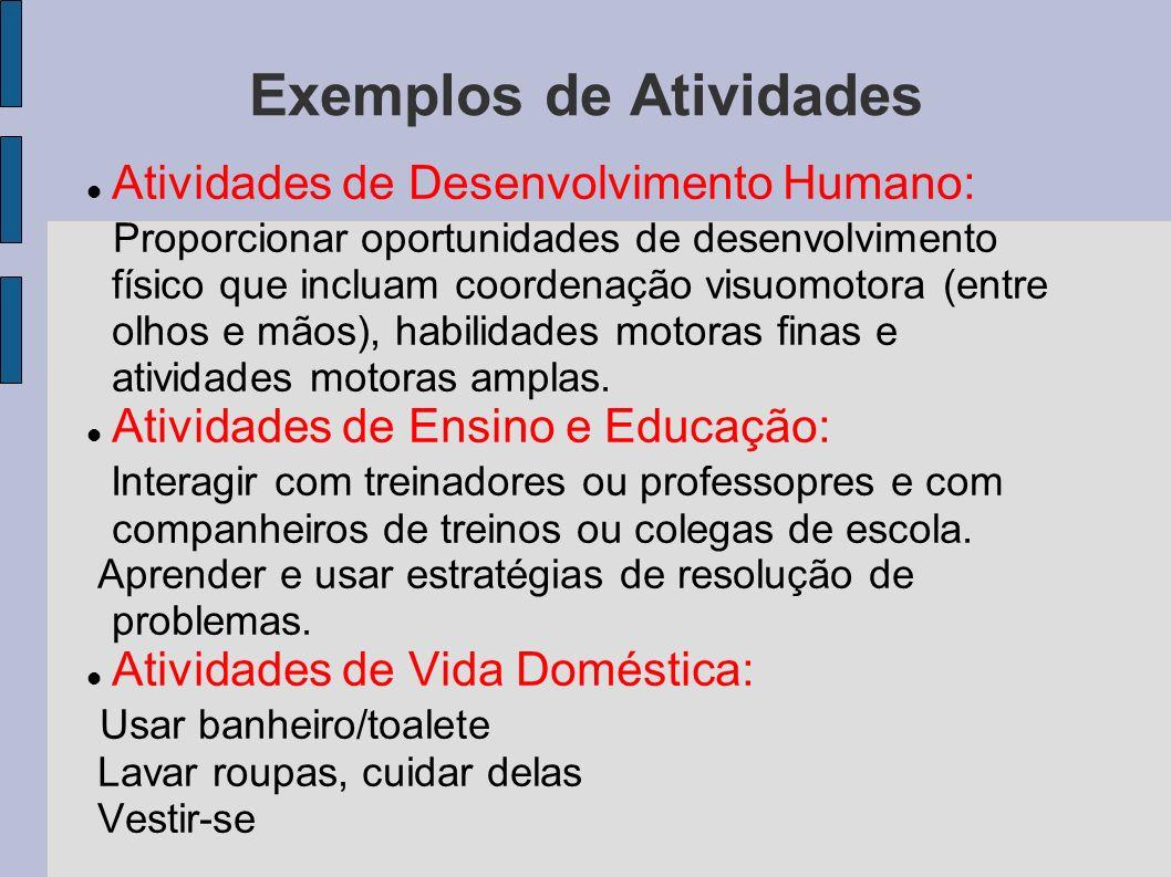 Exemplos de Atividades Atividades de Desenvolvimento Humano: Proporcionar oportunidades de desenvolvimento físico que incluam coordenação visuomotora