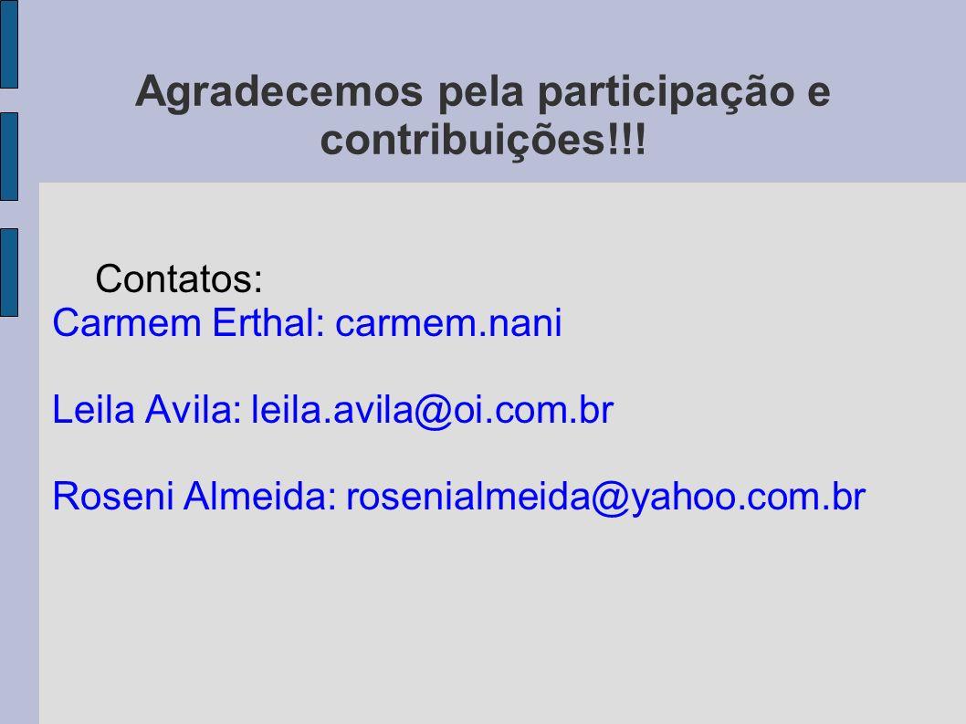 Agradecemos pela participação e contribuições!!! Contatos: Carmem Erthal: carmem.nani Leila Avila: leila.avila@oi.com.br Roseni Almeida: rosenialmeida