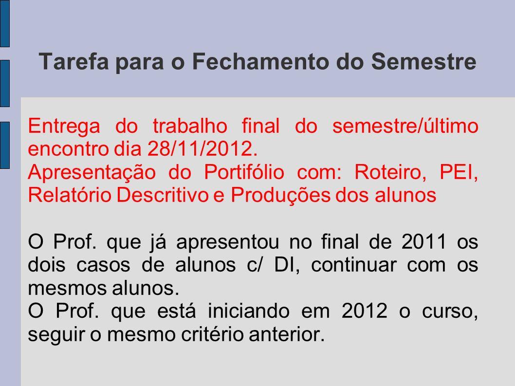 Tarefa para o Fechamento do Semestre Entrega do trabalho final do semestre/último encontro dia 28/11/2012. Apresentação do Portifólio com: Roteiro, PE