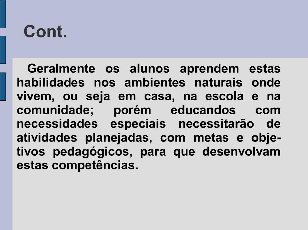 Geralmente os alunos aprendem estas habilidades nos ambientes naturais onde vivem, ou seja em casa, na escola e na comunidade; porém educandos com nec