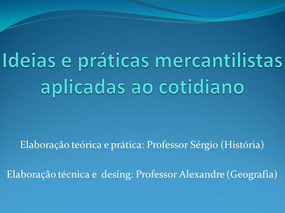 Elaboração teórica e prática: Professor Sérgio (História) Elaboração técnica e desing: Professor Alexandre (Geografia)