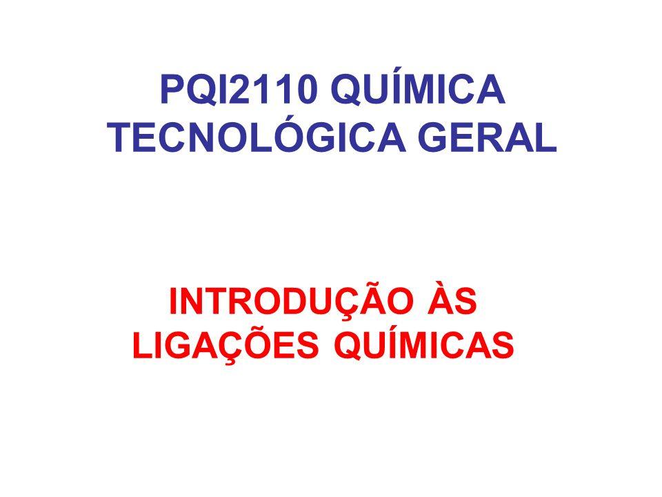 PQI2110 QUÍMICA TECNOLÓGICA GERAL INTRODUÇÃO ÀS LIGAÇÕES QUÍMICAS
