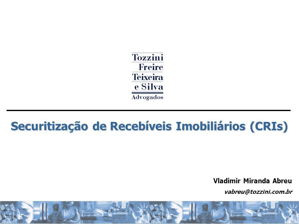 Securitização de Recebíveis Imobiliários (CRIs) Vladimir Miranda Abreu vabreu@tozzini.com.br