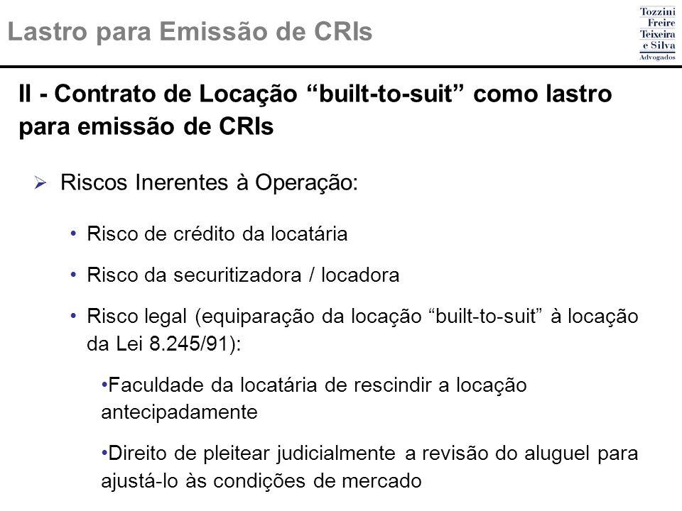 II - Contrato de Locação built-to-suit como lastro para emissão de CRIs Riscos Inerentes à Operação: Risco de crédito da locatária Risco da securitiza