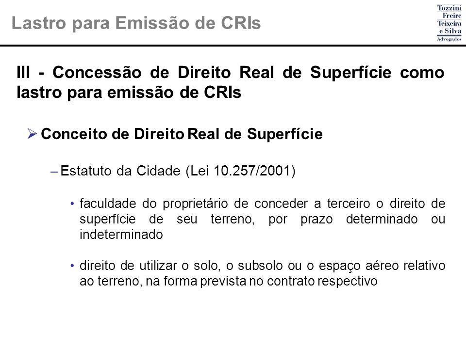III - Concessão de Direito Real de Superfície como lastro para emissão de CRIs Conceito de Direito Real de Superfície –Estatuto da Cidade (Lei 10.257/