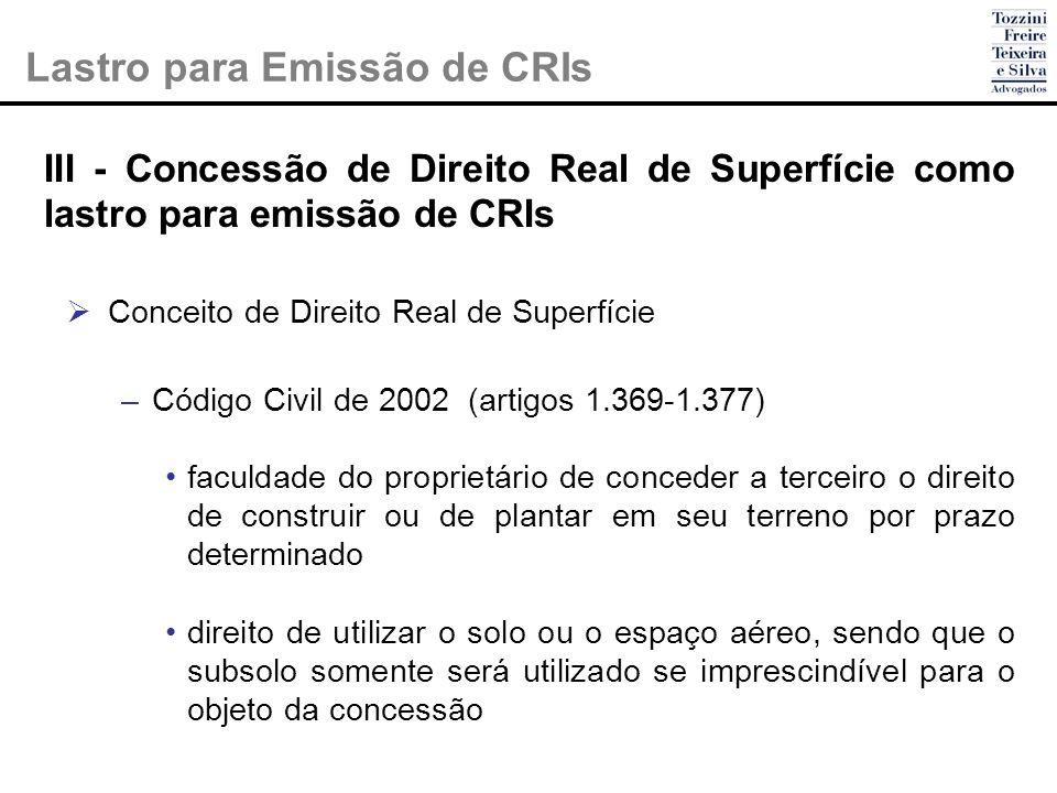 III - Concessão de Direito Real de Superfície como lastro para emissão de CRIs Conceito de Direito Real de Superfície – Código Civil de 2002 (artigos