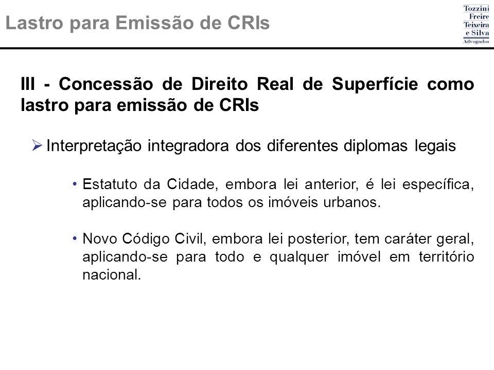 III - Concessão de Direito Real de Superfície como lastro para emissão de CRIs Interpretação integradora dos diferentes diplomas legais Estatuto da Ci