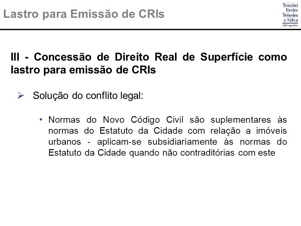 Lastro para Emissão de CRIs III - Concessão de Direito Real de Superfície como lastro para emissão de CRIs Solução do conflito legal: Normas do Novo C