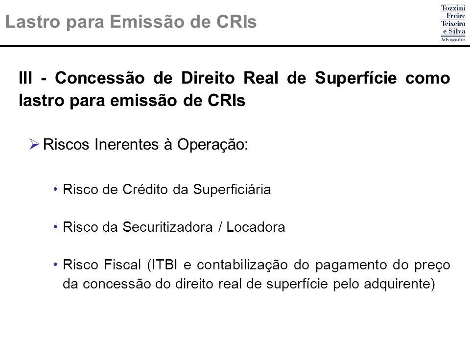 Lastro para Emissão de CRIs III - Concessão de Direito Real de Superfície como lastro para emissão de CRIs Riscos Inerentes à Operação: Risco de Crédi