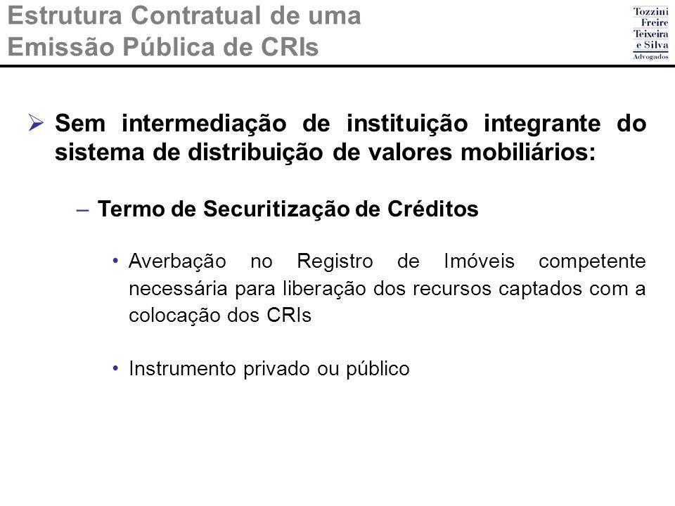 Estrutura Contratual de uma Emissão Pública de CRIs Sem intermediação de instituição integrante do sistema de distribuição de valores mobiliários: –Te