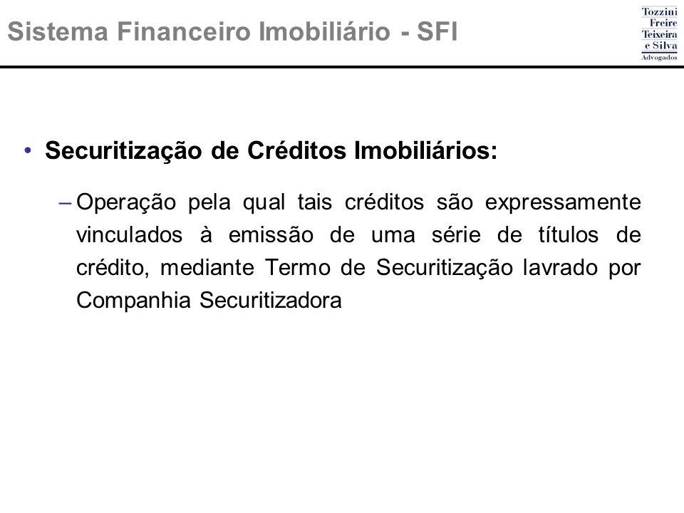 Sistema Financeiro Imobiliário - SFI Securitização de Créditos Imobiliários: –Operação pela qual tais créditos são expressamente vinculados à emissão