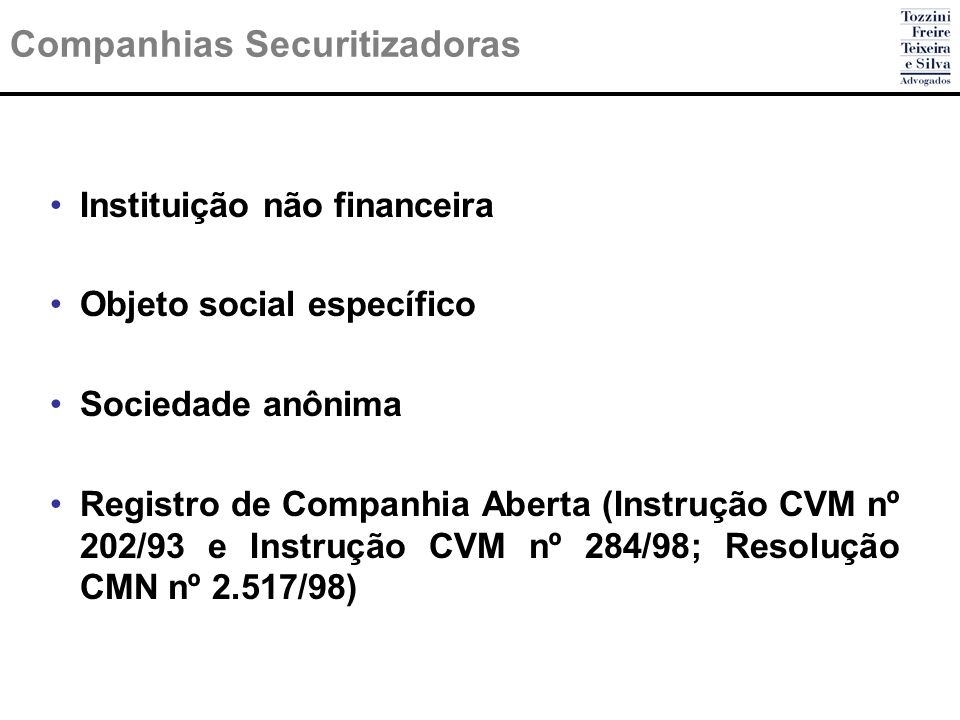 Companhias Securitizadoras Instituição não financeira Objeto social específico Sociedade anônima Registro de Companhia Aberta (Instrução CVM nº 202/93