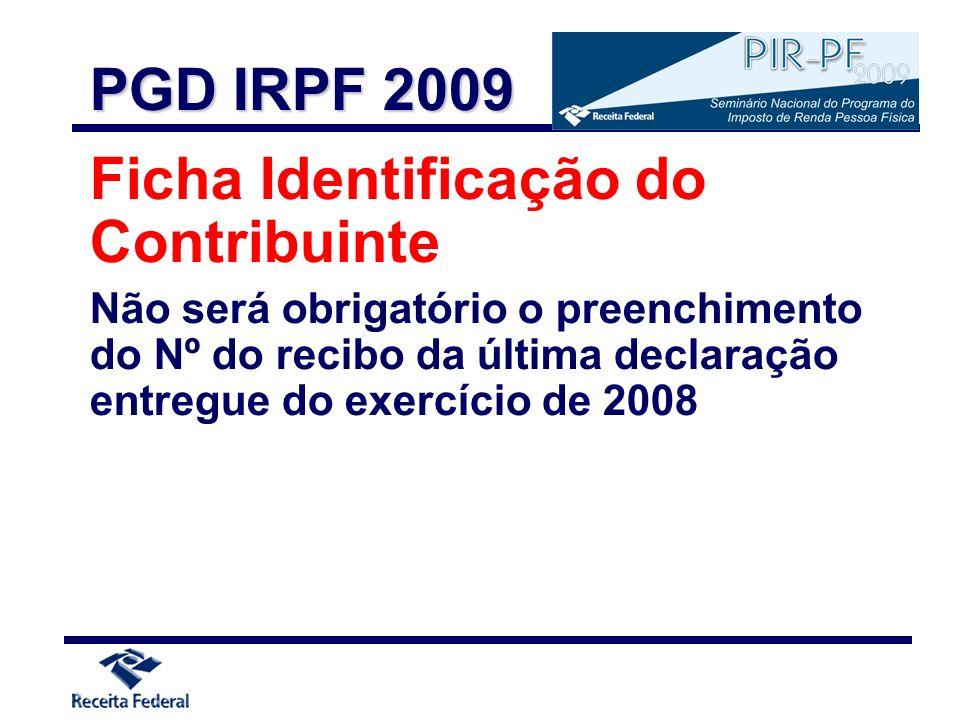 Ficha Identificação do Contribuinte Não será obrigatório o preenchimento do Nº do recibo da última declaração entregue do exercício de 2008 PGD IRPF 2