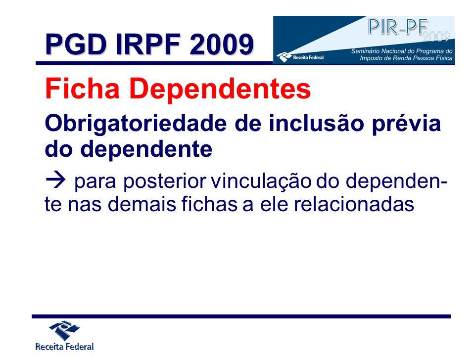 Ficha Dependentes Obrigatoriedade de inclusão prévia do dependente para posterior vinculação do dependen- te nas demais fichas a ele relacionadas PGD