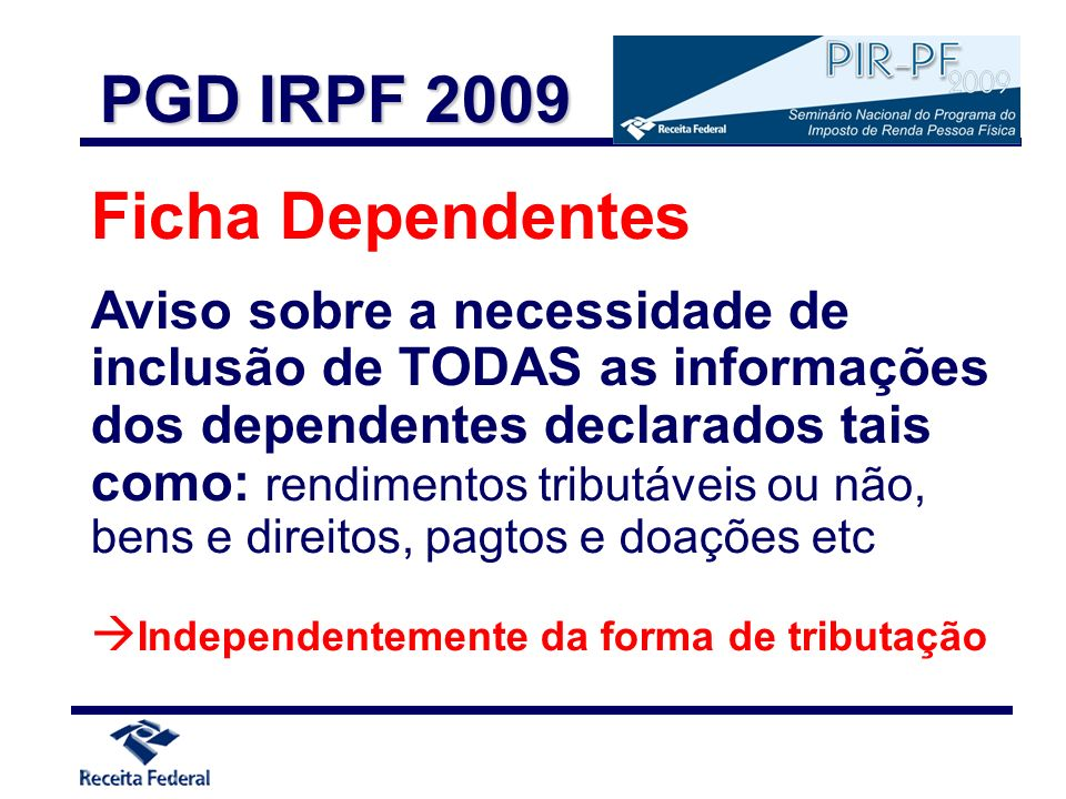 Ficha Dependentes Aviso sobre a necessidade de inclusão de TODAS as informações dos dependentes declarados tais como: rendimentos tributáveis ou não,