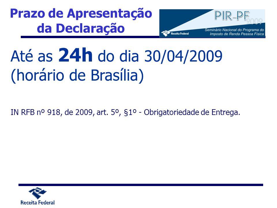 Prazo de Apresentação da Declaração Até as 24h do dia 30/04/2009 (horário de Brasília) IN RFB nº 918, de 2009, art. 5º, §1º - Obrigatoriedade de Entre