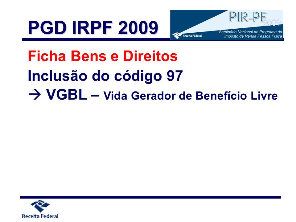 Ficha Bens e Direitos Inclusão do código 97 VGBL – Vida Gerador de Benefício Livre PGD IRPF 2009