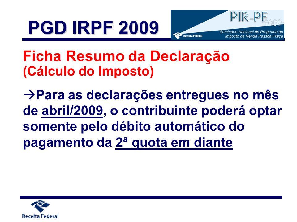 Ficha Resumo da Declaração (Cálculo do Imposto) Para as declarações entregues no mês de abril/2009, o contribuinte poderá optar somente pelo débito au