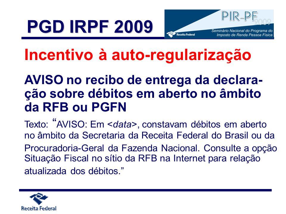Incentivo à auto-regularização AVISO no recibo de entrega da declara- ção sobre débitos em aberto no âmbito da RFB ou PGFN Texto: AVISO: Em, constavam