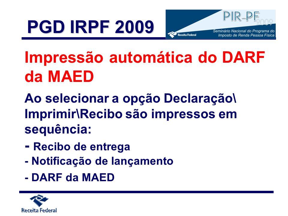 Impressão automática do DARF da MAED Ao selecionar a opção Declaração\ Imprimir\Recibo são impressos em sequência: - Recibo de entrega - Notificação d