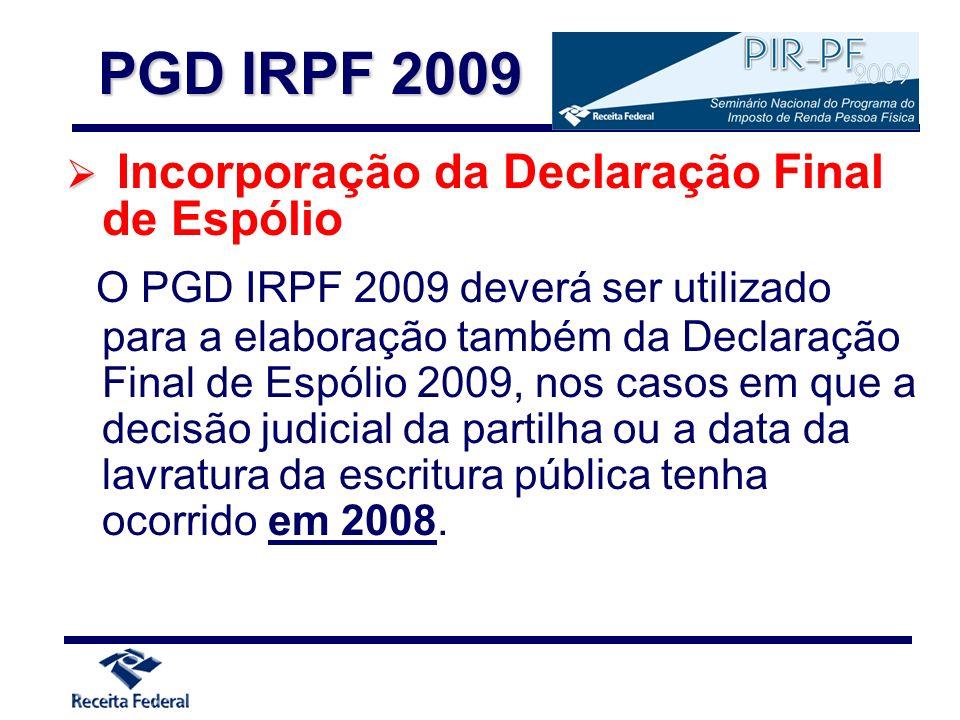 Incorporação da Declaração Final de Espólio O PGD IRPF 2009 deverá ser utilizado para a elaboração também da Declaração Final de Espólio 2009, nos cas