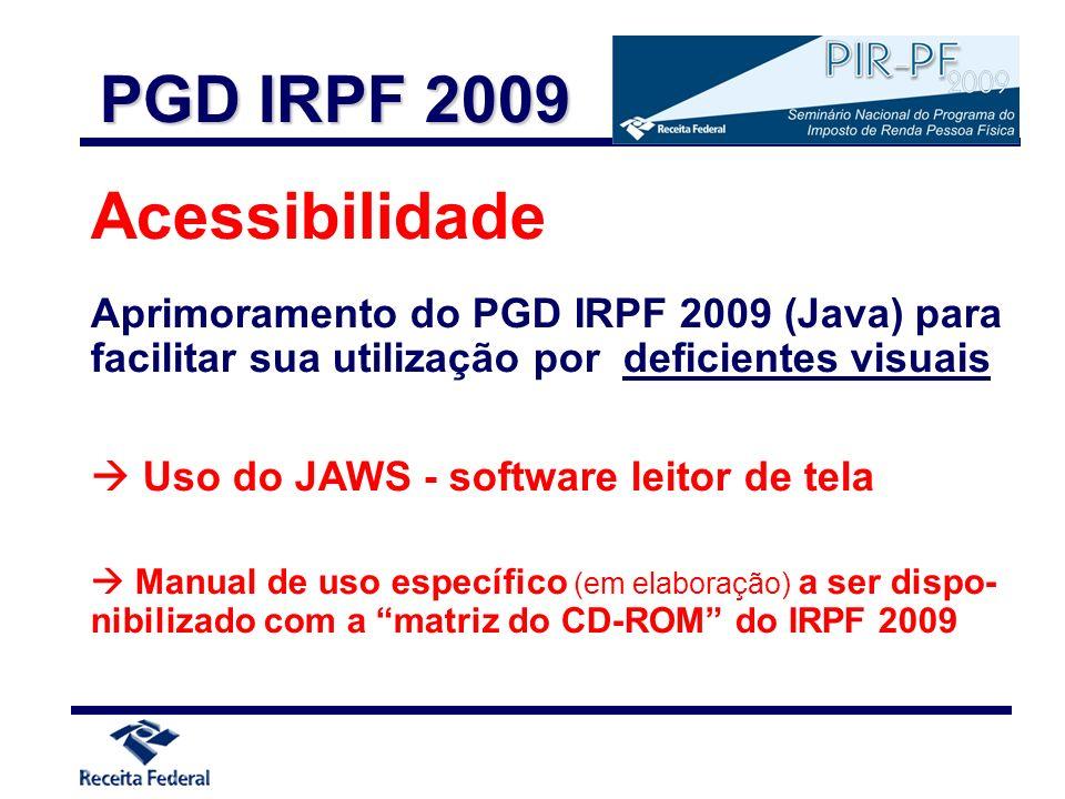 Acessibilidade Aprimoramento do PGD IRPF 2009 (Java) para facilitar sua utilização por deficientes visuais Uso do JAWS - software leitor de tela Manua