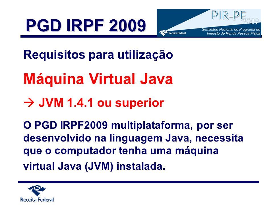 Requisitos para utilização Máquina Virtual Java JVM 1.4.1 ou superior O PGD IRPF2009 multiplataforma, por ser desenvolvido na linguagem Java, necessit