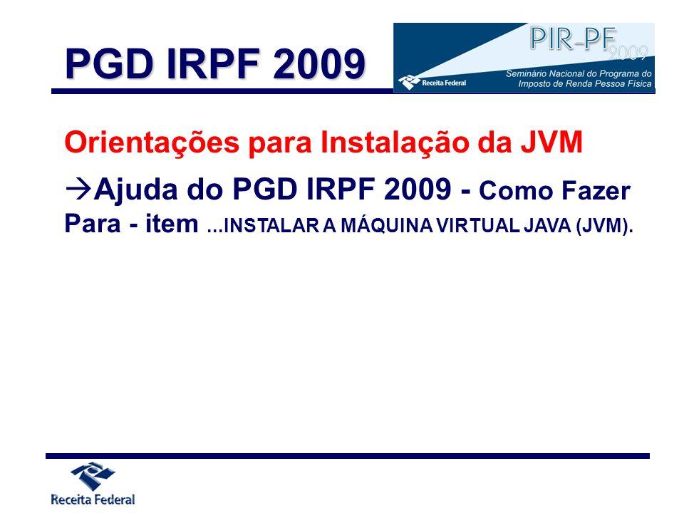 Orientações para Instalação da JVM Ajuda do PGD IRPF 2009 - Como Fazer Para - item...INSTALAR A MÁQUINA VIRTUAL JAVA (JVM). PGD IRPF 2009