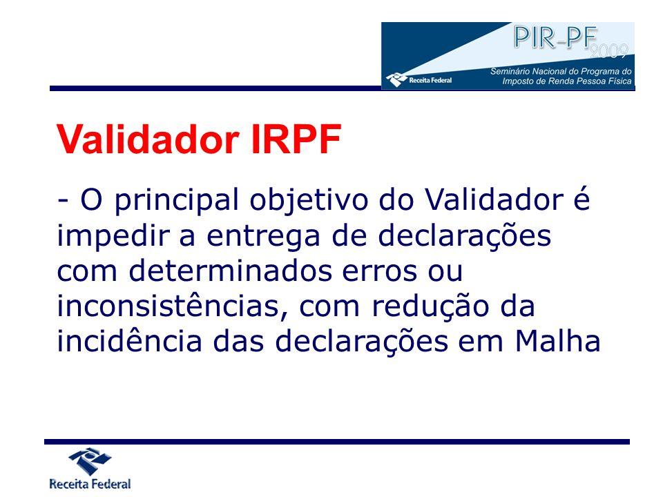 Validador IRPF - O principal objetivo do Validador é impedir a entrega de declarações com determinados erros ou inconsistências, com redução da incidê