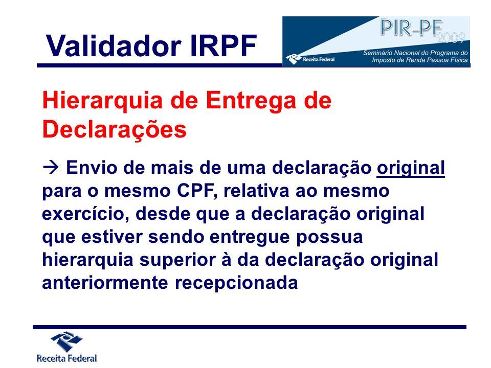Hierarquia de Entrega de Declarações Envio de mais de uma declaração original para o mesmo CPF, relativa ao mesmo exercício, desde que a declaração or