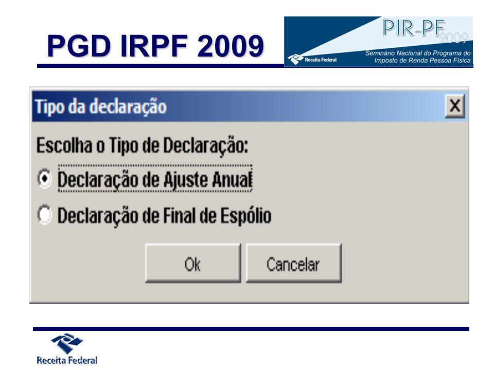 Preenchimento unificado da declaração TODAS as fichas devem ser preenchidas, independentemente da forma de tributação escolhida: com deduções legais (completa) com desconto simplificado (simplificada) PGD IRPF 2009