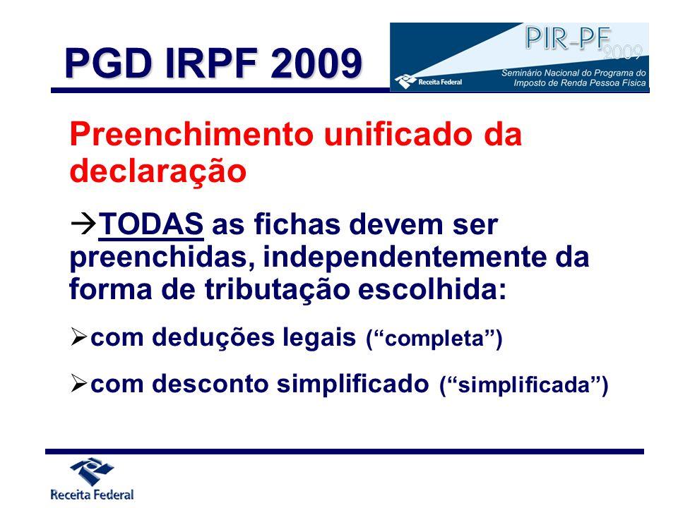 Ficha Resumo da Declaração (Cálculo do Imposto) Débito automático Permanecem as regras - Declarações originais e retificadoras com IAP, entregues no prazo - Entrega de retificadora, APÓS o prazo, cancela o débito automático - Verificação da relação Banco/Agência em tempo de recepção PGD IRPF 2009