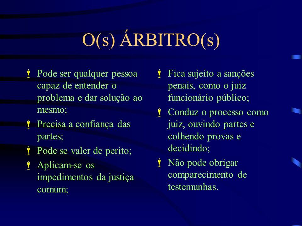 O(s) ÁRBITRO(s) Pode ser qualquer pessoa capaz de entender o problema e dar solução ao mesmo; Precisa a confiança das partes; Pode se valer de perito;