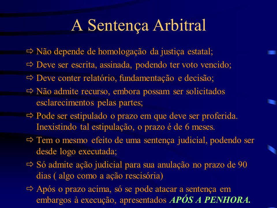 A Sentença Arbitral Não depende de homologação da justiça estatal; Deve ser escrita, assinada, podendo ter voto vencido; Deve conter relatório, fundam