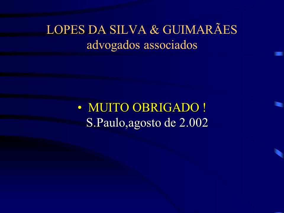 LOPES DA SILVA & GUIMARÃES advogados associados MUITO OBRIGADO ! S.Paulo,agosto de 2.002MUITO OBRIGADO ! S.Paulo,agosto de 2.002